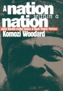 தேசத்திற்குள் தேசம்: லிராய் ஜோன்ஸ்-ம், 'கறுப்பினத்தின் சக்தி' அரசியலும் / கொமொஸி வுடர்ட் // http://www.amazon.com/Nation-within-Komozi-Woodard/dp/0807847615
