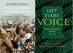 Political Oratory and Cartooning: An Ethnography of Democratic Processes in Madagascar/ Jennifer Jackson / Wiley-Blackwell /2013  Lift every voice: African American oratory, 1787-1900  / Philip Sheldon Foner, Robert J. Branham / University of Alabama Press / 1998